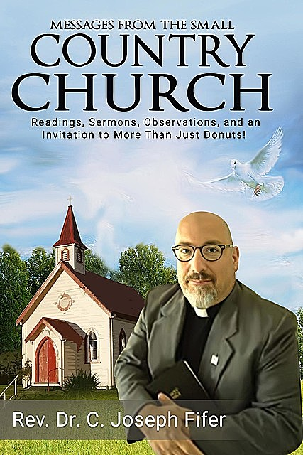 Messages from the Small Country Church, Rev.C. Joseph Fifer