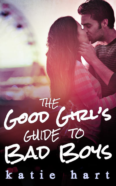 A Good Girl's Guide To Bad Boys, Katie Hart
