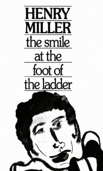 The Smile at the Foot of the Ladder, Henry Miller
