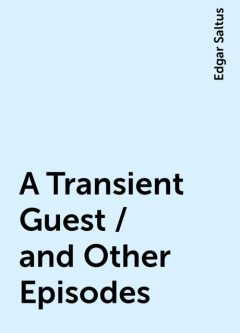 A Transient Guest / and Other Episodes, Edgar Saltus
