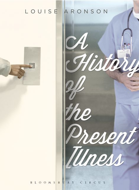A History of the Present Illness, Louise Aronson