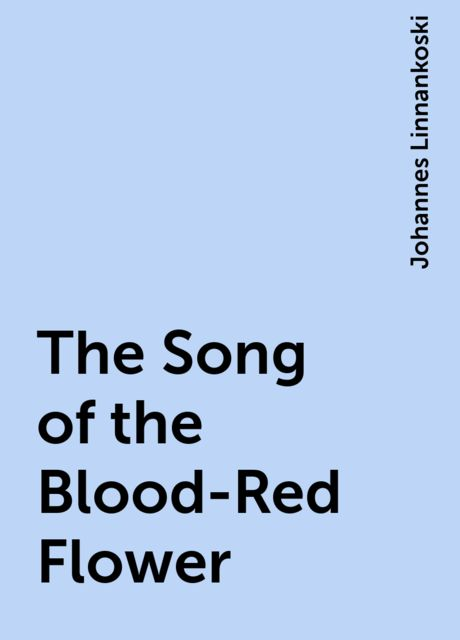 The Song of the Blood-Red Flower, Johannes Linnankoski