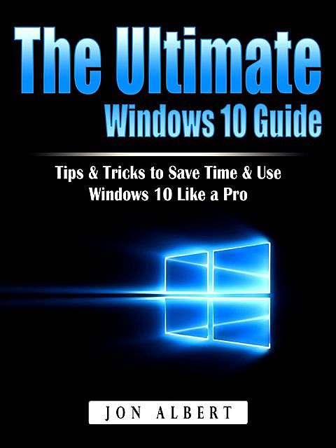 The Ultimate Windows 10 Guide, Jon Albert