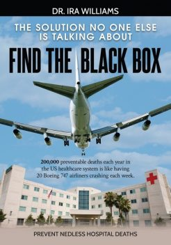 Find the Black Box: Prevent Needless Hospital Deaths, Ira Williams