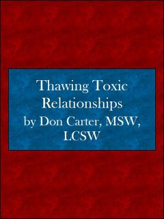 Thawing Toxic Relationships, LCSW, Don Carter MSW