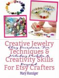 Creative Jewelry Techniques & Creativity Skills For Etsy Crafters, Mary Hunziger