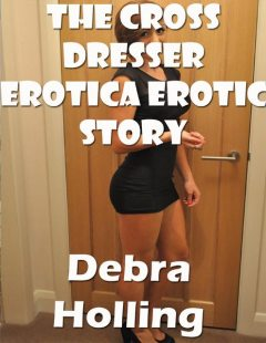 The Cross Dresser Erotica Erotic Story, Debra Holling