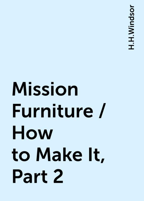 Mission Furniture / How to Make It, Part 2, H.H.Windsor