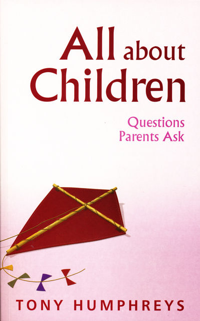 All About Children – Questions Parents Ask, Tony Humphreys