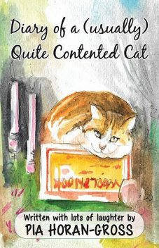 Diary of a (usually) Quite Contented Cat, Pia Horan-Gross