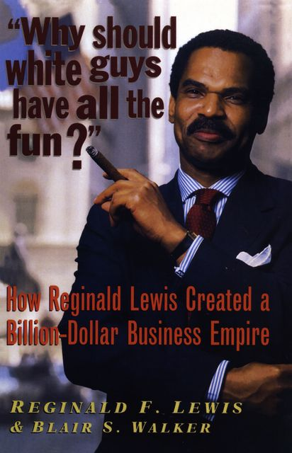 Why Should White Guys Have All the Fun, Blair S. Walker, Reginald F. Lewis
