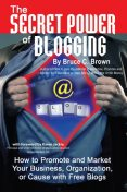 The Secret Power of Blogging, Bruce Brown