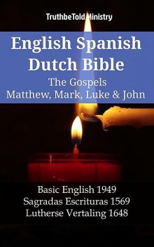 English Spanish Dutch Bible – The Gospels II – Matthew, Mark, Luke & John, TruthBeTold Ministry
