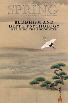Spring, A Journal of Archetype and Culture, Vol. 89, Spring 2013 Buddhism and Depth Psychology: Refining the Encounter, Nancy Cater