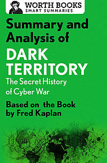 Summary and Analysis of Dark Territory: The Secret History of Cyber War, Worth Books