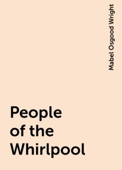 People of the Whirlpool, Mabel Osgood Wright
