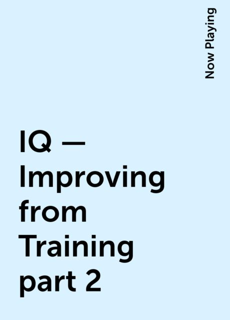 IQ – Improving from Training part 2, Now Playing