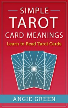 Simple Tarot Card Meanings, Angie Green