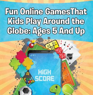Fun Online Games That Kids Play Around the Globe: Ages 5 And Up, Baby Professor