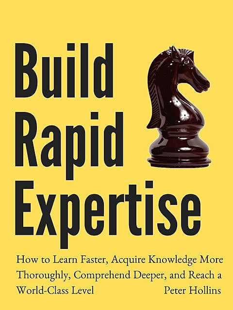 Build Rapid Expertise, Peter Hollins