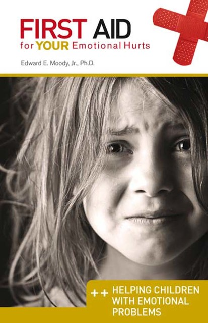 Helping Children with Emotional Problems: First Aid for Your Emotional Hurts, Edward E Moody Jr.