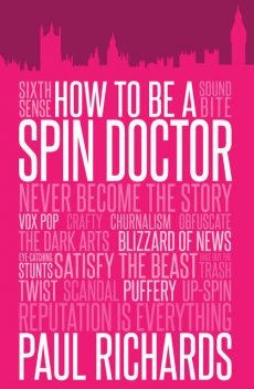 How to Be a Spin Doctor, Paul Richards