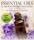 Essential Oils & Aromatherapy Reloaded: The Complete Step by Step Guide, Janet Evans