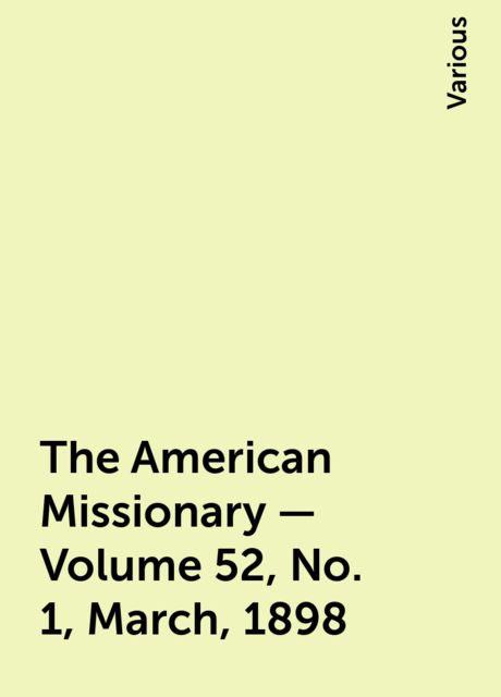 The American Missionary — Volume 52, No. 1, March, 1898, Various
