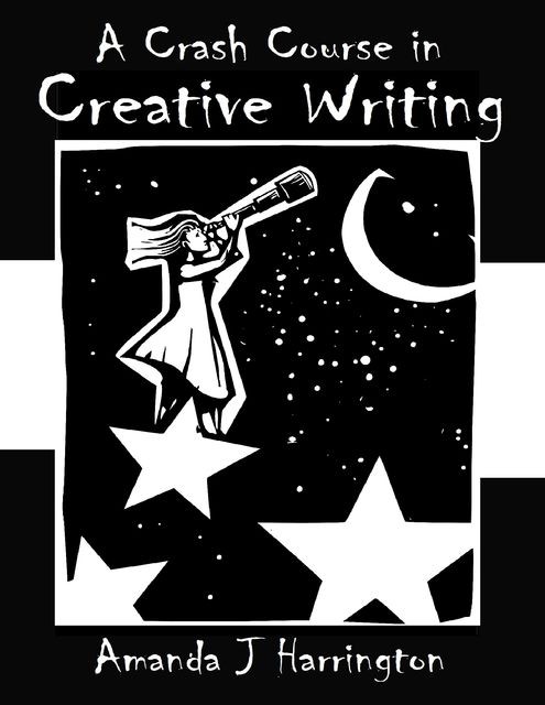 A Crash Course in Creative Writing, Amanda J Harrington