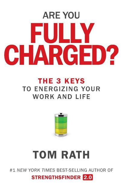 Are You Fully Charged, Tom Rath