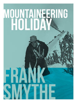 Mountaineering Holiday, Frank Smythe