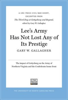 Lee's Army Has Not Lost Any of Its Prestige, Gary W.Gallagher