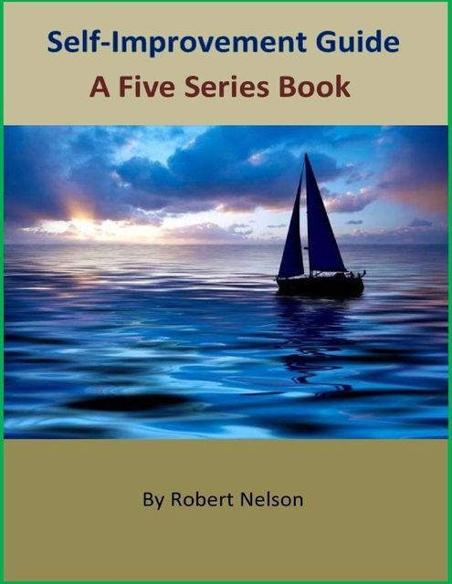 Self-Improvement Guide: A Five Series Book, Robert H. Nelson