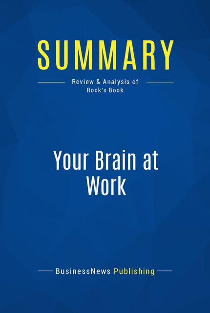 Summary : Your Brain At Work – David Rock, BusinessNews Publishing