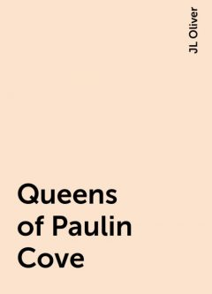 Queens of Paulin Cove, JL Oliver