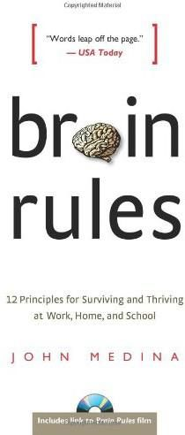 Brain Rules: 12 Principles for Surviving and Thriving at Work, Home, and School, John Medina