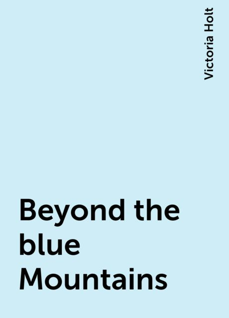 Beyond the blue Mountains, Victoria Holt