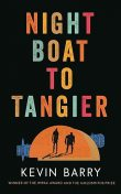 Night Boat to Tangier, Kevin Barry