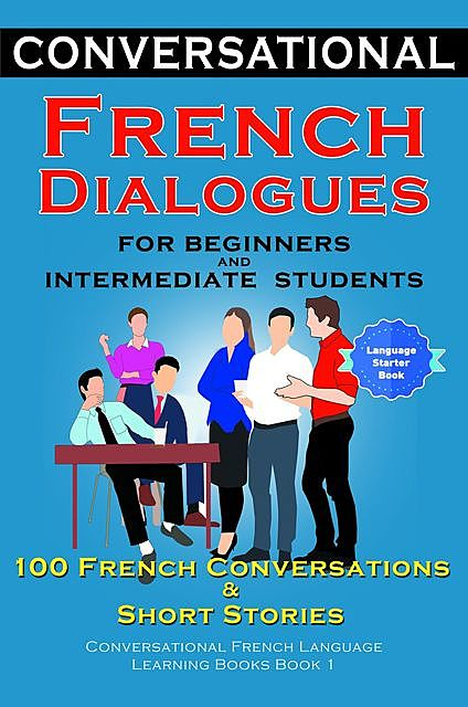 Conversational French Dialogues For Beginners and Intermediate Students, Academy Der Sprachclub