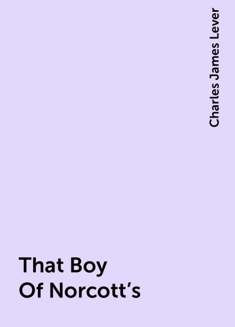 That Boy Of Norcott's, Charles James Lever