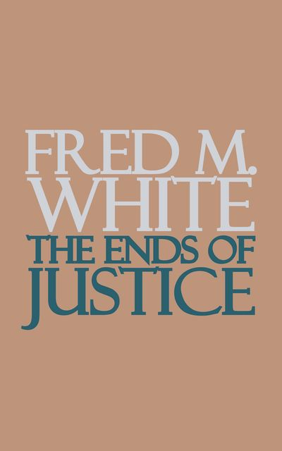 The Ends of Justice, Fred M.White