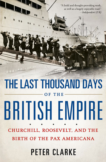 The Last Thousand Days of the British Empire, Peter Clarke