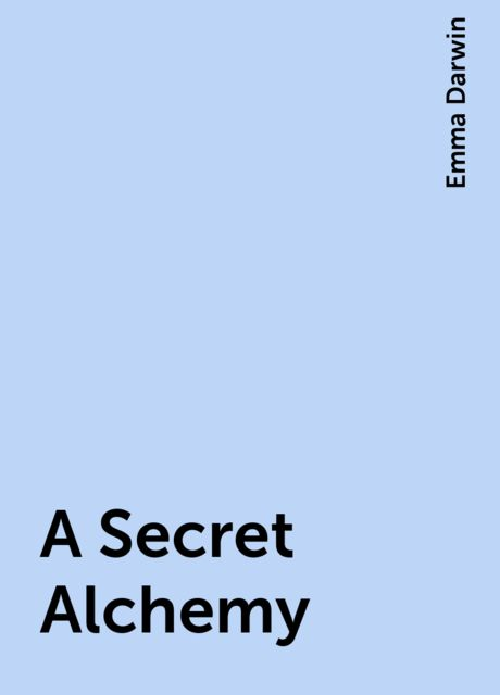 A Secret Alchemy, Emma Darwin
