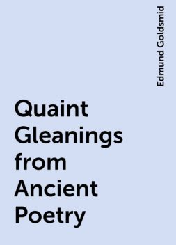 Quaint Gleanings from Ancient Poetry, Edmund Goldsmid