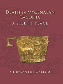 Death in Mycenaean Lakonia (17th to 11th c. BC), Chrysanthi Gallou