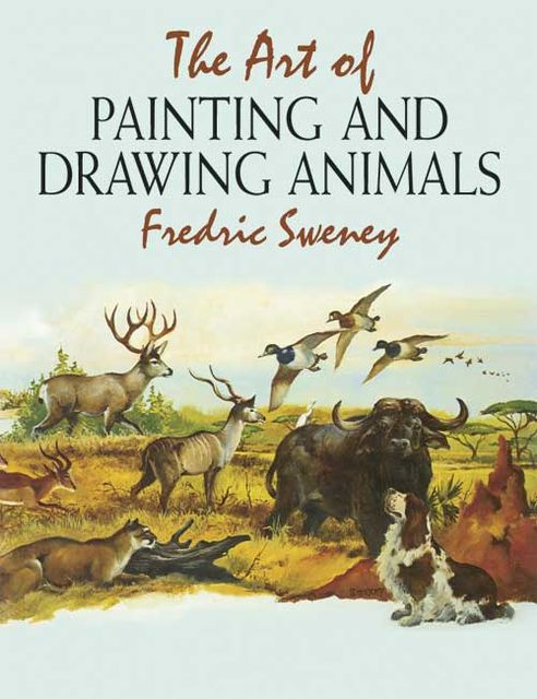 The Art of Painting and Drawing Animals, Fredric Sweney