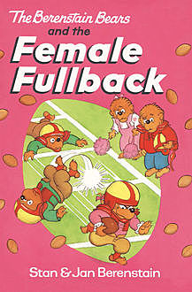 The Berenstain Bears and the Female Fullback, Jan Berenstain, Stan Berenstain