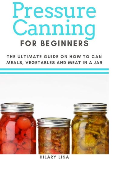 Pressure Canning for Beginners, Hilary Lisa