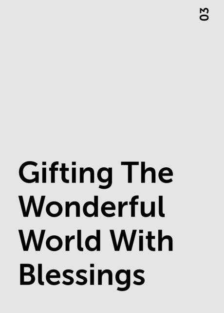 Gifting The Wonderful World With Blessings, 03