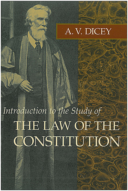 The Law of the Constitution, A.V.Dicey